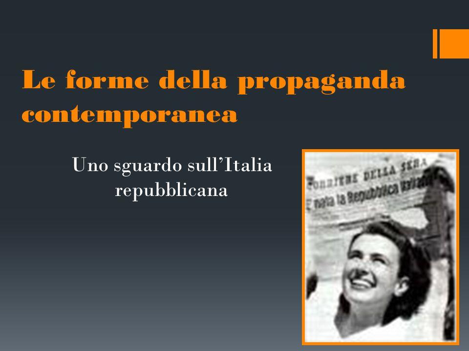 1946-1958 stampa, contatto diretto e manifesti  La propaganda di massa  La propaganda capillare  Nemico interno e nemico esterno  1946: la prima prova  1948-1953: lo scontro totale