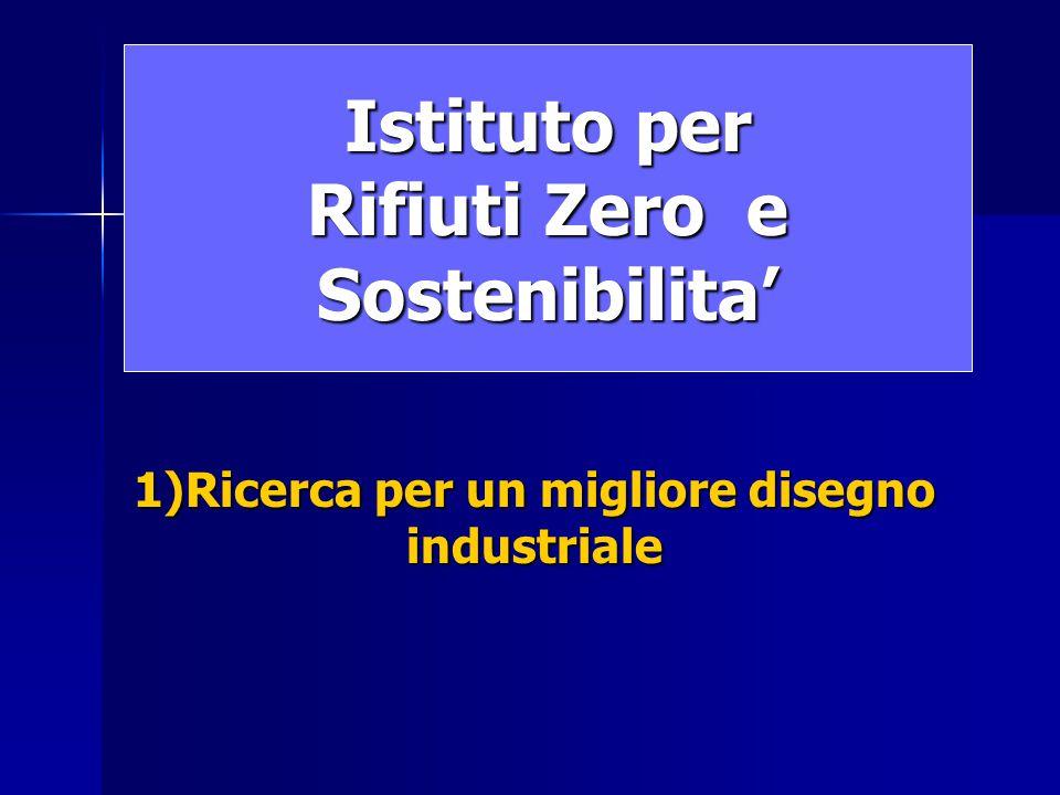Istituto per Rifiuti Zero e Sostenibilita' 1)Ricerca per un migliore disegno industriale