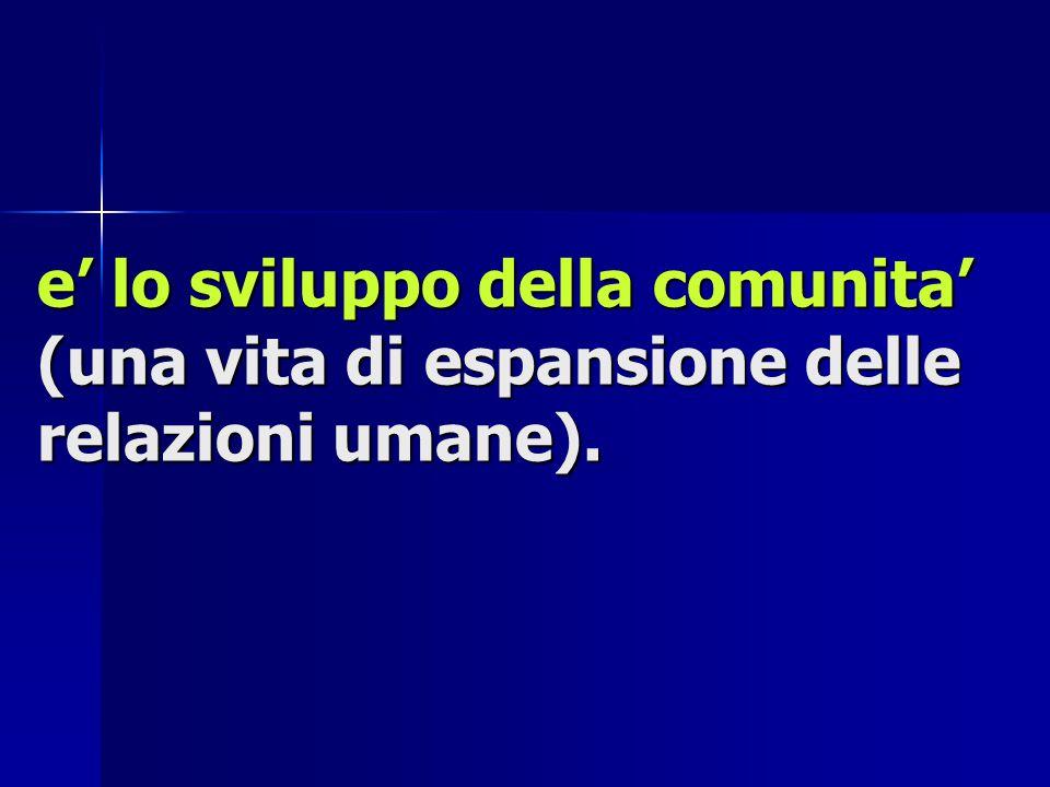 e' lo sviluppo della comunita' (una vita di espansione delle relazioni umane).