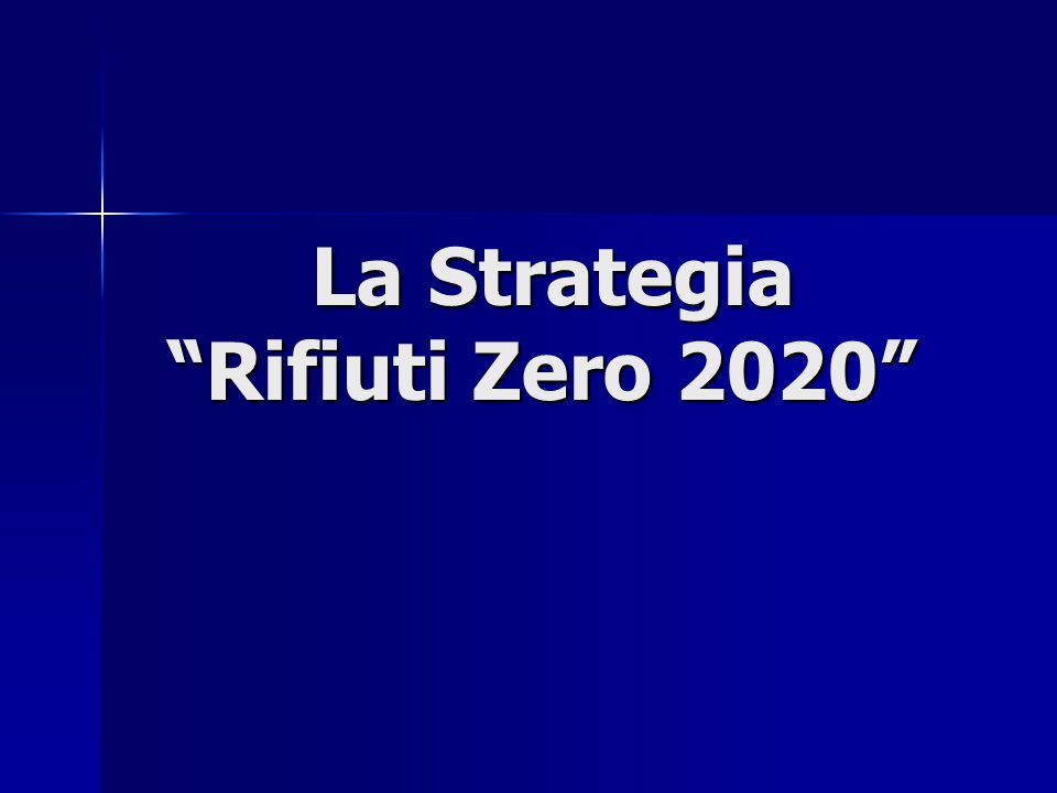 La Strategia Rifiuti Zero 2020 La Strategia Rifiuti Zero 2020