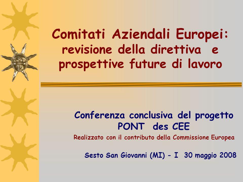 Comitati Aziendali Europei: revisione della direttiva e prospettive future di lavoro Conferenza conclusiva del progetto PONT des CEE Realizzato con il
