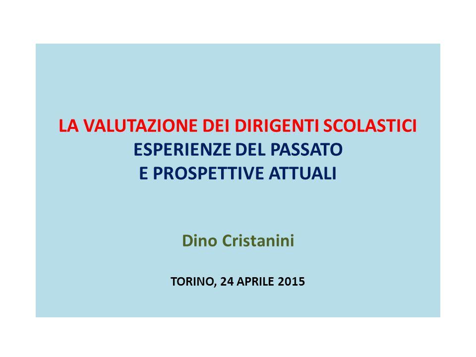 LA VALUTAZIONE DEI DIRIGENTI SCOLASTICI ESPERIENZE DEL PASSATO E PROSPETTIVE ATTUALI Dino Cristanini TORINO, 24 APRILE 2015