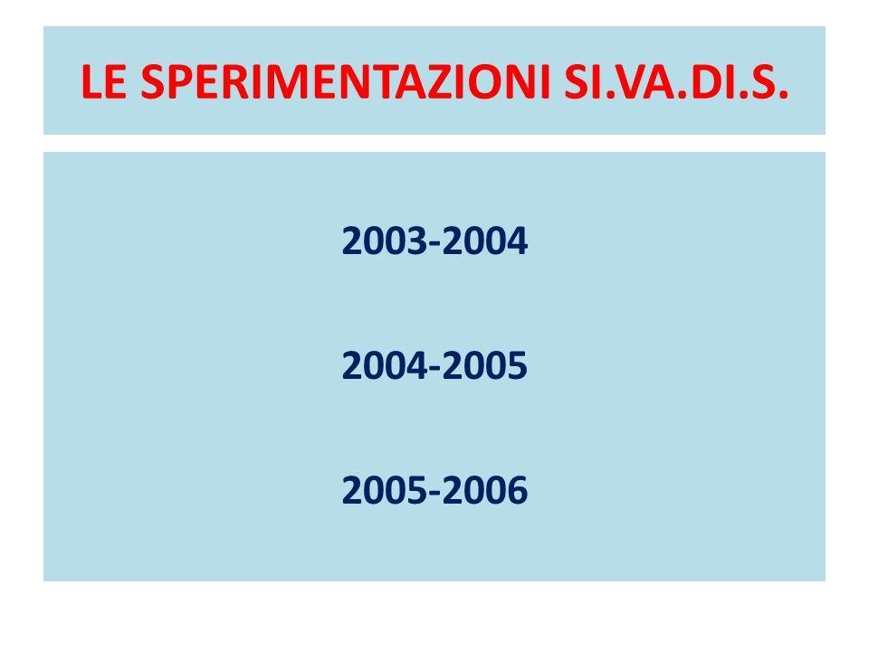 LE SPERIMENTAZIONI SI.VA.DI.S. 2003-2004 2004-2005 2005-2006
