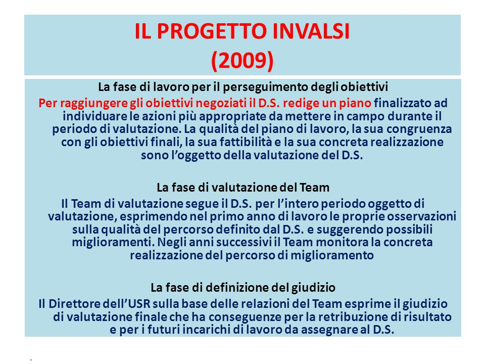 IL PROGETTO INVALSI (2009) La fase di lavoro per il perseguimento degli obiettivi Per raggiungere gli obiettivi negoziati il D.S. redige un piano fina