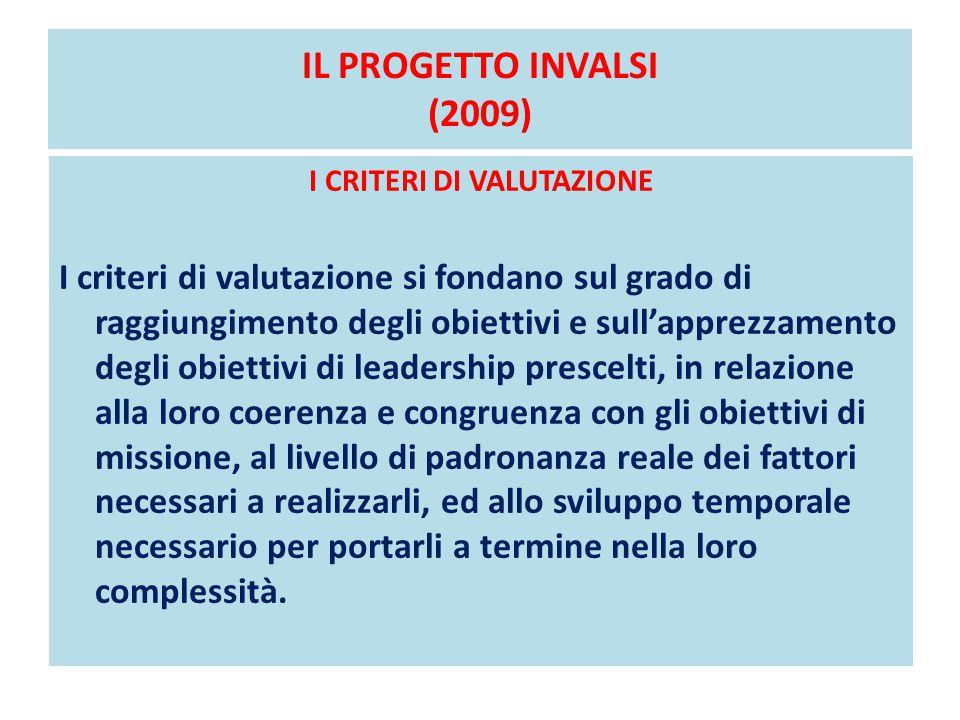 IL PROGETTO INVALSI (2009) I CRITERI DI VALUTAZIONE I criteri di valutazione si fondano sul grado di raggiungimento degli obiettivi e sull'apprezzamen