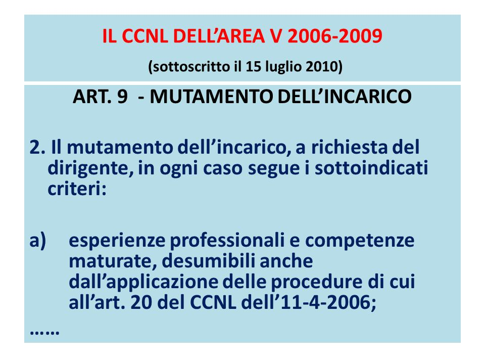 IL CCNL DELL'AREA V 2006-2009 (sottoscritto il 15 luglio 2010) ART. 9 - MUTAMENTO DELL'INCARICO 2. Il mutamento dell'incarico, a richiesta del dirigen