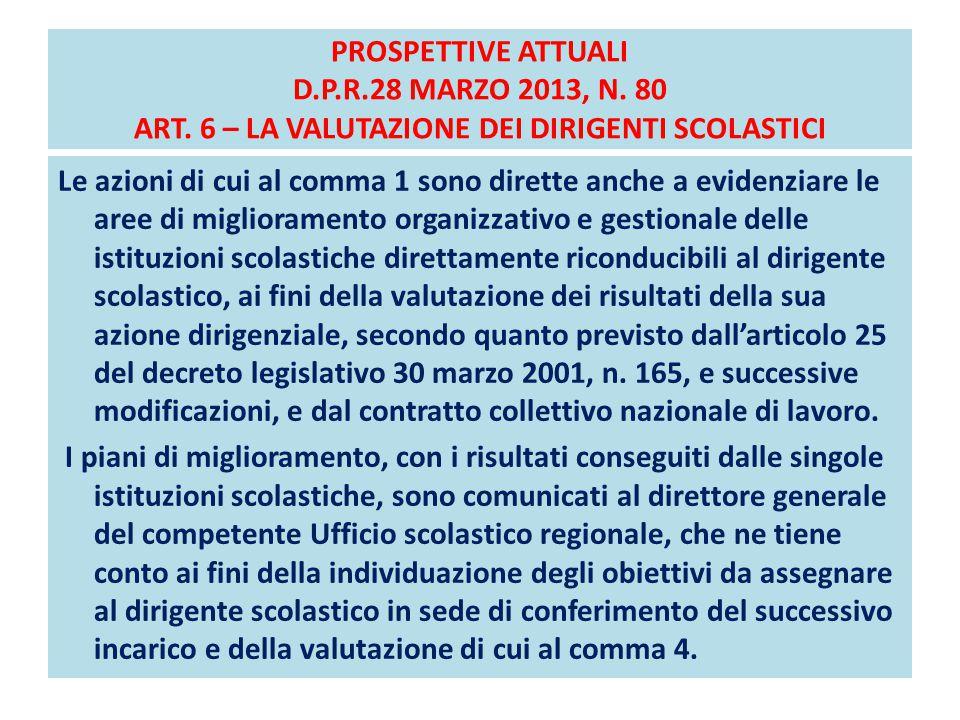 PROSPETTIVE ATTUALI D.P.R.28 MARZO 2013, N. 80 ART. 6 – LA VALUTAZIONE DEI DIRIGENTI SCOLASTICI Le azioni di cui al comma 1 sono dirette anche a evide