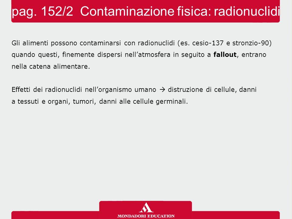 Gli alimenti possono contaminarsi con radionuclidi (es. cesio-137 e stronzio-90) quando questi, finemente dispersi nell'atmosfera in seguito a fallout