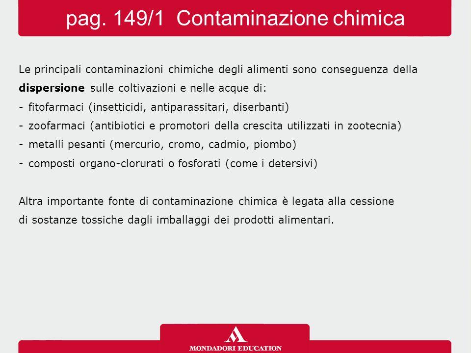 I fitofarmaci (prodotti fitosanitari o pesticidi)  prodotti chimici, di sintesi o derivati da sostanze naturali, che vengono utilizzati per: -difendere le colture da parassiti, come insetti e acari -controllare lo sviluppo di piante infestanti -aumentare la resa nella produzione I fitofarmaci sono generalmente costituiti da sostanze tossiche, perciò possono: -determinare gravi rischi per la salute umana quando vengono introdotti come residui con i cibi -contaminare il terreno  falde acquifere  catena alimentare  danni sull'ambiente pag.