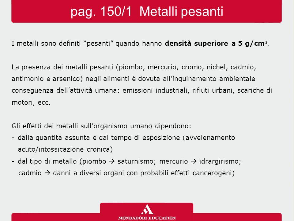 """I metalli sono definiti """"pesanti"""" quando hanno densità superiore a 5 g/cm 3. La presenza dei metalli pesanti (piombo, mercurio, cromo, nichel, cadmio,"""