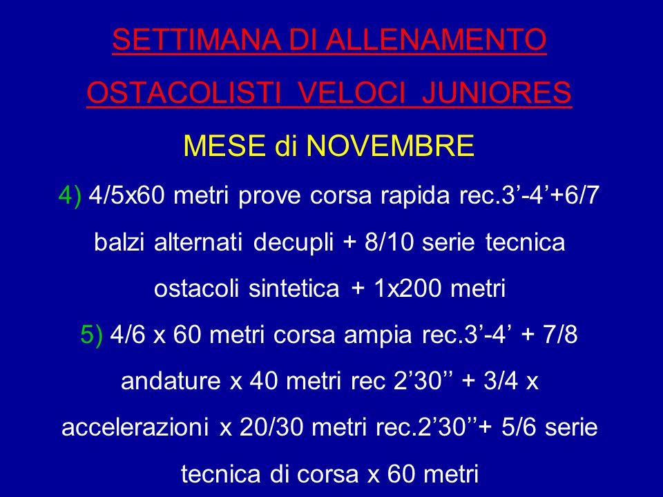 SETTIMANA DI ALLENAMENTO OSTACOLISTI VELOCI JUNIORES MESE di NOVEMBRE 4) 4/5x60 metri prove corsa rapida rec.3'-4'+6/7 balzi alternati decupli + 8/10