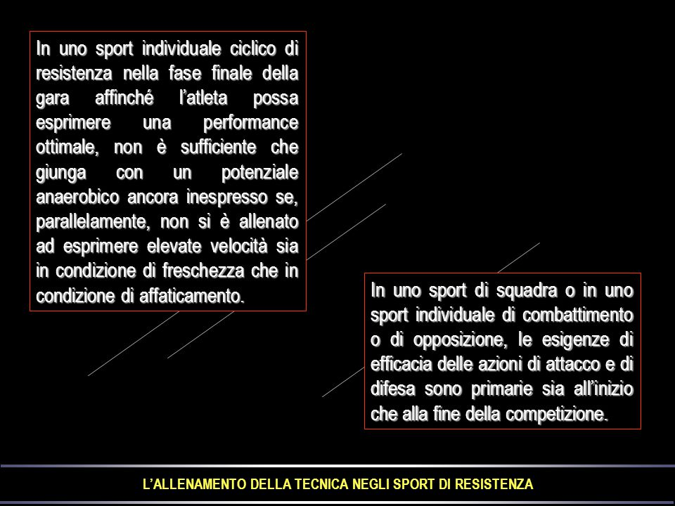 L'ALLENAMENTO DELLA TECNICA NEGLI SPORT DI RESISTENZA In uno sport di squadra o in uno sport individuale di combattimento o di opposizione, le esigenz