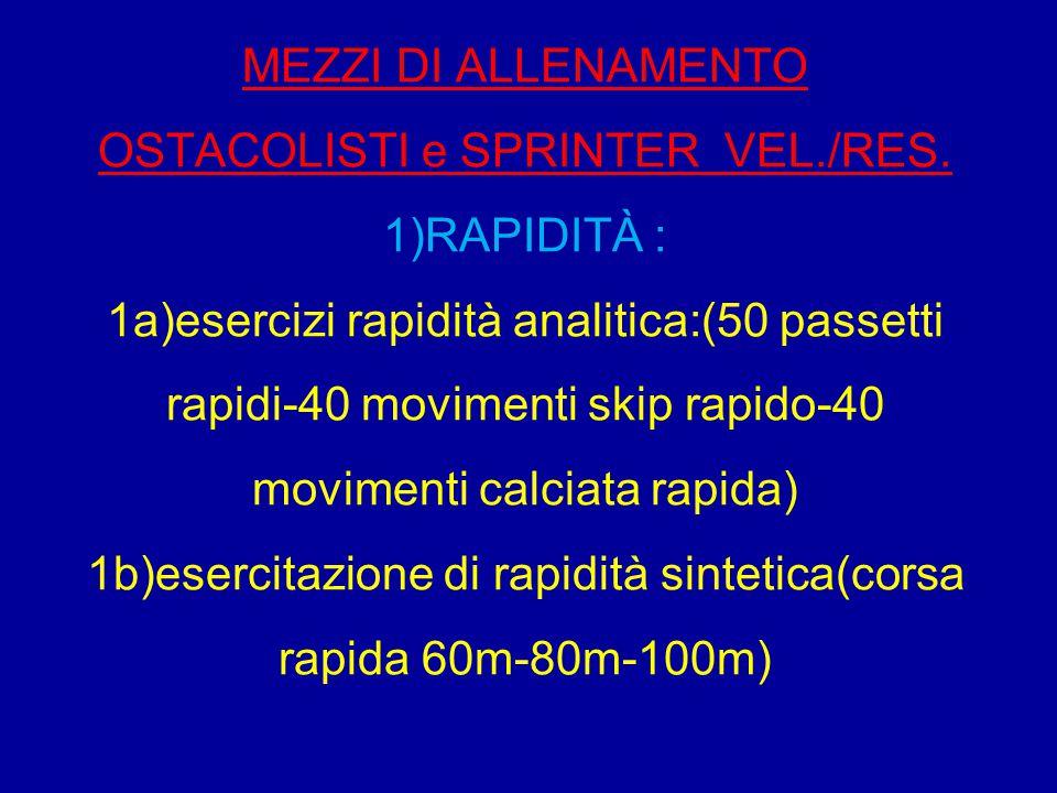 MEZZI DI ALLENAMENTO OSTACOLISTI e SPRINTER VEL./RES. 1)RAPIDITÀ : 1a)esercizi rapidità analitica:(50 passetti rapidi-40 movimenti skip rapido-40 movi