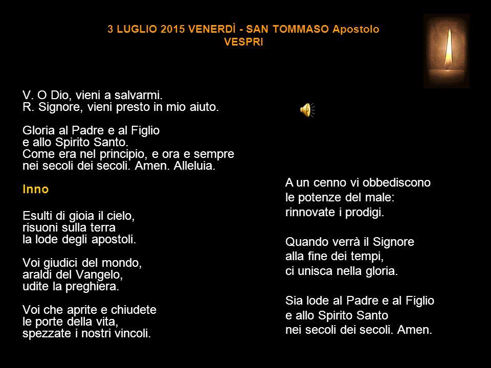 3 LUGLIO 2015 VENERDÌ - SAN TOMMASO Apostolo VESPRI V.