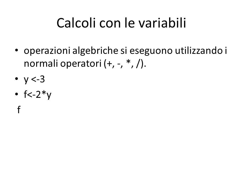 R come calcolatore + addizione - sottrazione * moltiplicazione / divisione ^ potenza di