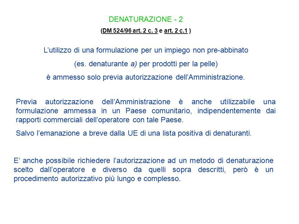DENATURAZIONE - 2 (DM 524/96 art. 2 c. 3 e art. 2 c.1 )DM 524/96 art. 2 c. 3art. 2 c.1 L'utilizzo di una formulazione per un impiego non pre-abbinato