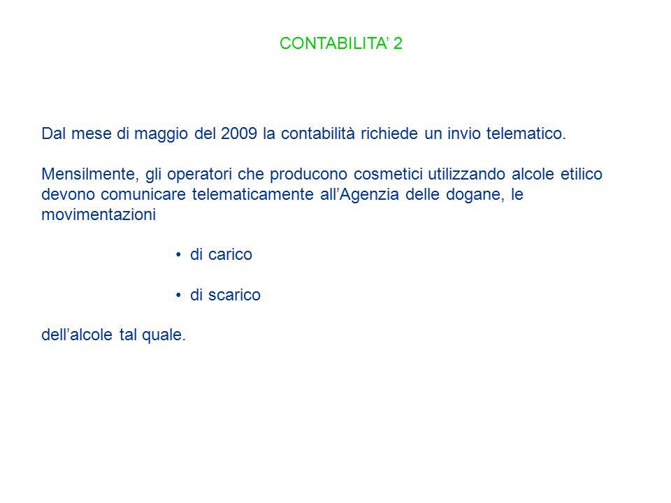 CONTABILITA' 2 Dal mese di maggio del 2009 la contabilità richiede un invio telematico. Mensilmente, gli operatori che producono cosmetici utilizzando