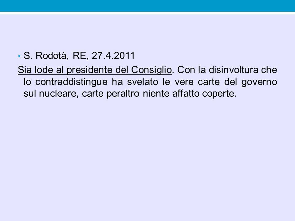 S. Rodotà, RE, 27.4.2011 Sia lode al presidente del Consiglio. Con la disinvoltura che lo contraddistingue ha svelato le vere carte del governo sul nu