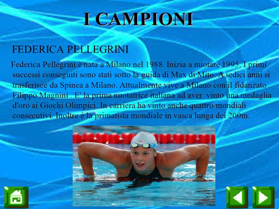 I CAMPIONI FEDERICA PELLEGRINI Federica Pellegrini è nata a Milano nel 1988. Inizia a nuotare 1995. I primi successi conseguiti sono stati sotto la gu