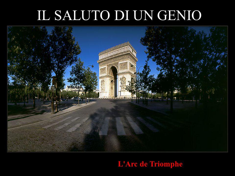 L Arc de Triomphe IL SALUTO DI UN GENIO