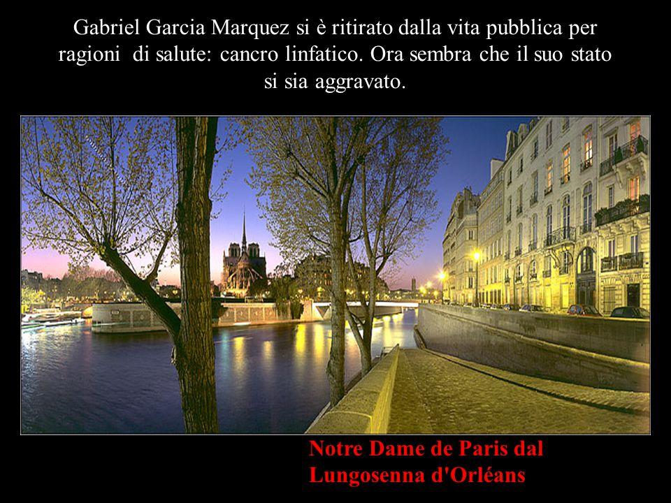 Notre Dame de Paris dal Lungosenna d Orléans Gabriel Garcia Marquez si è ritirato dalla vita pubblica per ragioni di salute: cancro linfatico.