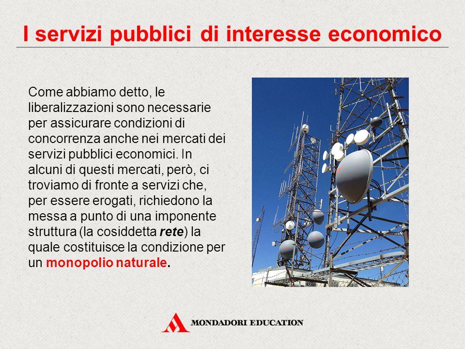 Come abbiamo detto, le liberalizzazioni sono necessarie per assicurare condizioni di concorrenza anche nei mercati dei servizi pubblici economici.