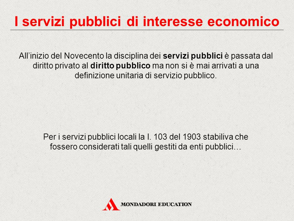 All'inizio del Novecento la disciplina dei servizi pubblici è passata dal diritto privato al diritto pubblico ma non si è mai arrivati a una definizione unitaria di servizio pubblico.