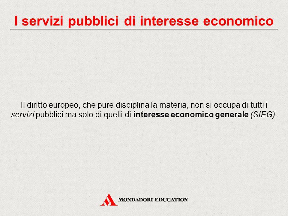 Il diritto europeo, che pure disciplina la materia, non si occupa di tutti i servizi pubblici ma solo di quelli di interesse economico generale (SIEG).