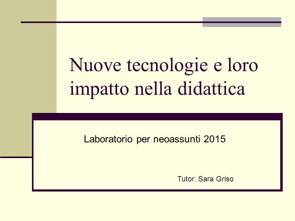 Nuove tecnologie e loro impatto nella didattica Laboratorio per neoassunti 2015 Tutor: Sara Griso