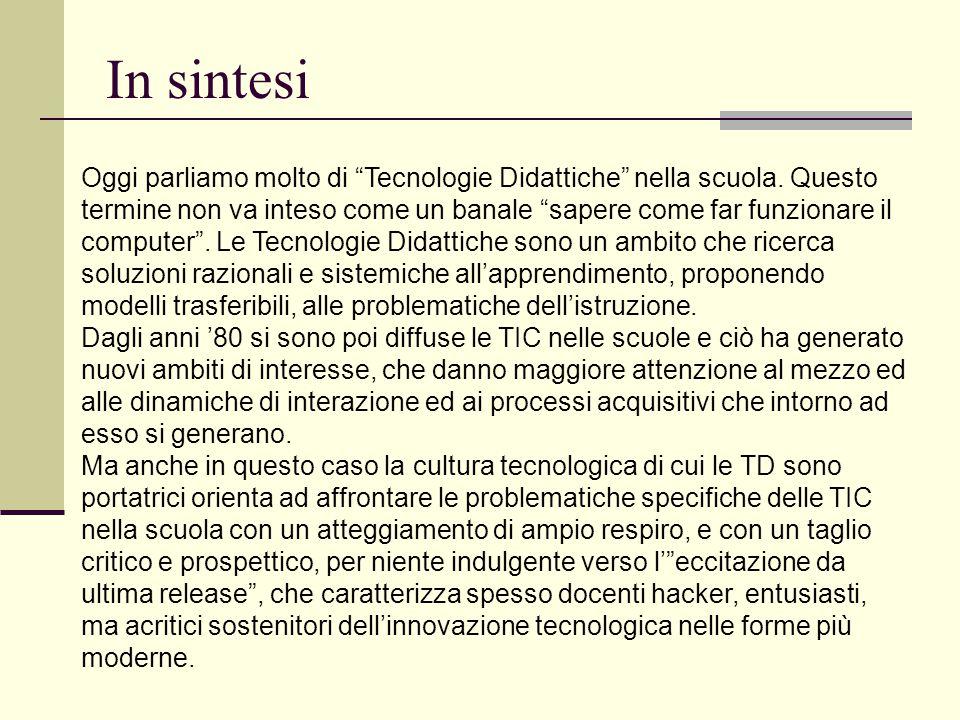 """In sintesi Oggi parliamo molto di """"Tecnologie Didattiche"""" nella scuola. Questo termine non va inteso come un banale """"sapere come far funzionare il com"""