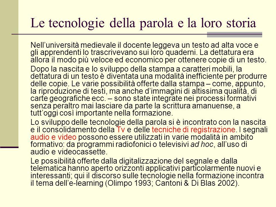 Le tecnologie della parola e la loro storia Nell'università medievale il docente leggeva un testo ad alta voce e gli apprendenti lo trascrivevano sui