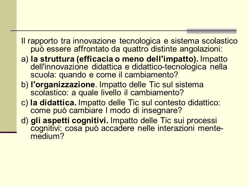 Il rapporto tra innovazione tecnologica e sistema scolastico può essere affrontato da quattro distinte angolazioni: a) la struttura (efficacia o meno