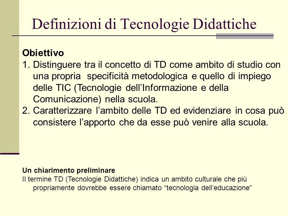 Definizioni di Tecnologie Didattiche Obiettivo 1.Distinguere tra il concetto di TD come ambito di studio con una propria specificità metodologica e qu