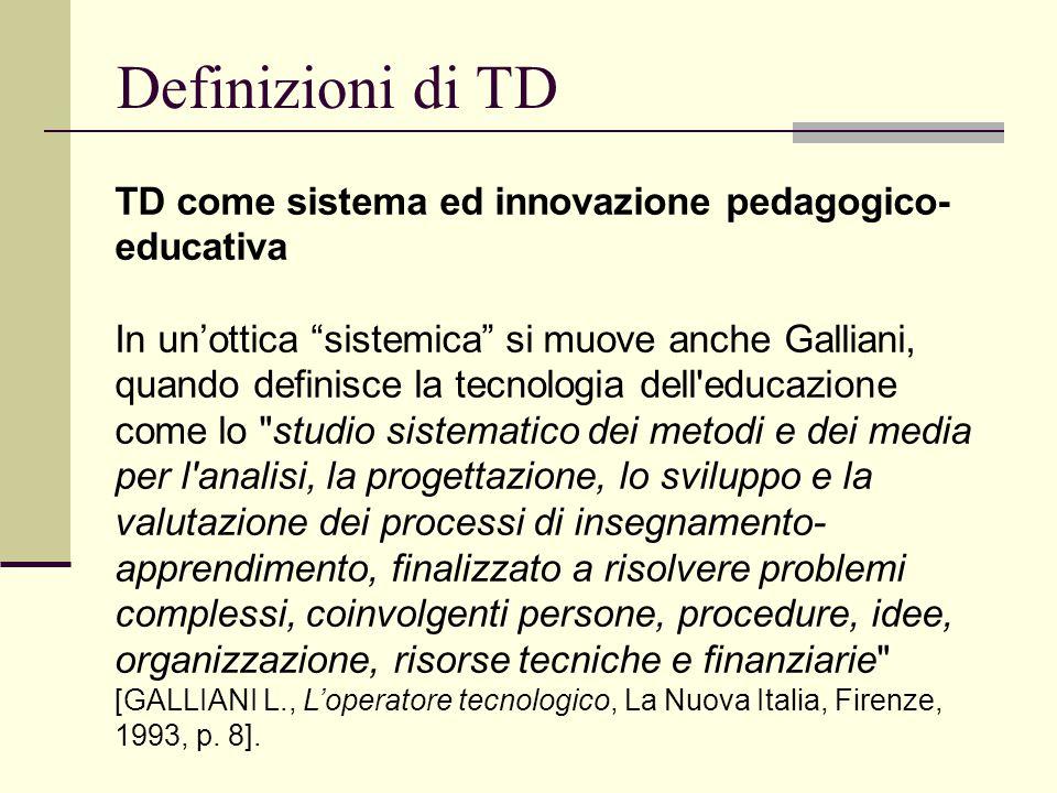 """Definizioni di TD TD come sistema ed innovazione pedagogico- educativa In un'ottica """"sistemica"""" si muove anche Galliani, quando definisce la tecnologi"""