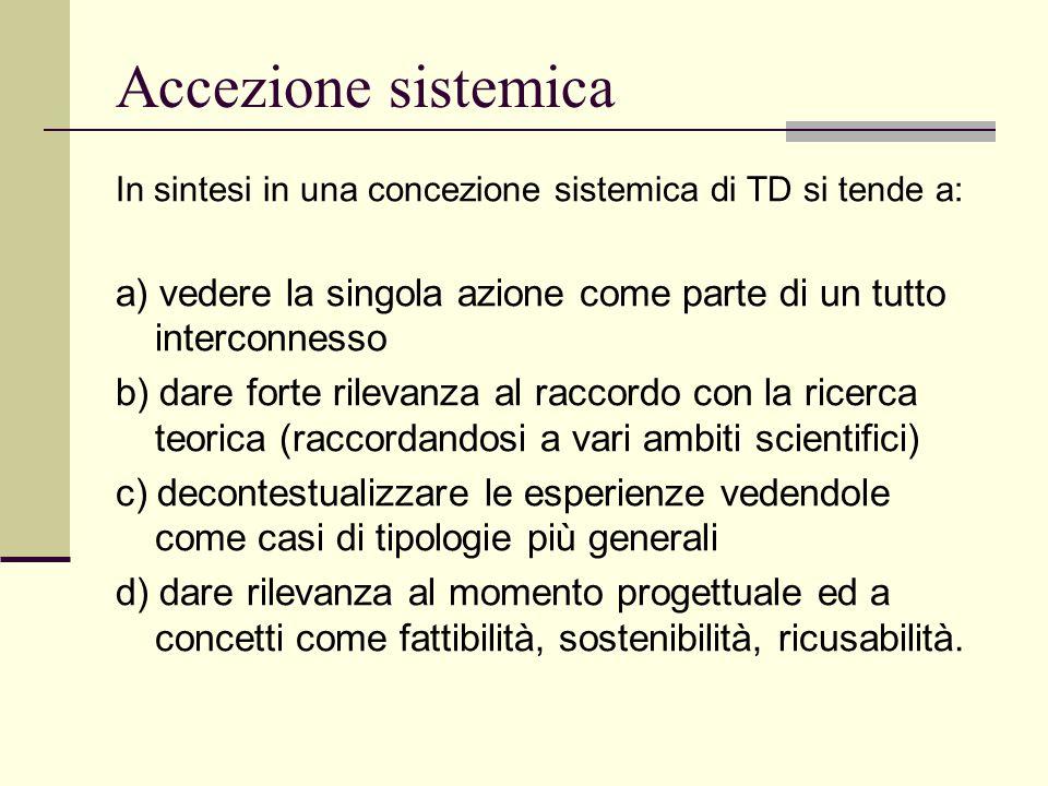 Accezione sistemica In sintesi in una concezione sistemica di TD si tende a: a) vedere la singola azione come parte di un tutto interconnesso b) dare