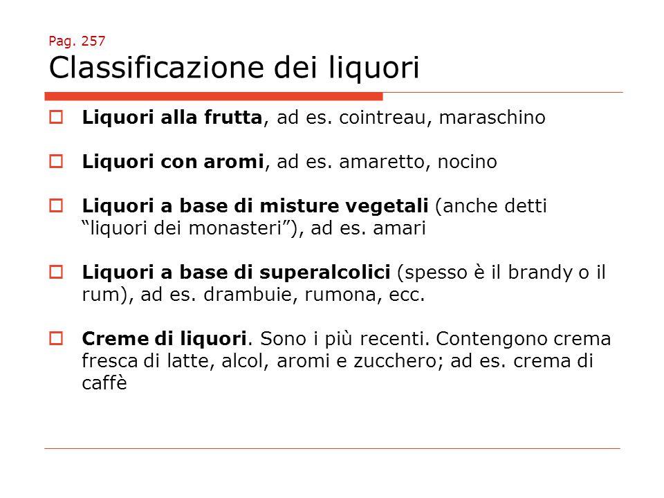 Pag.257 Classificazione dei liquori  Liquori alla frutta, ad es.