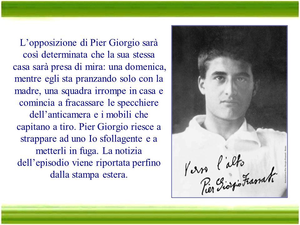 Pier Giorgio fu molto addolorato dall'esperienza della prima guerra mondiale che mieteva migliaia d vite innocenti. Nel 1922, Mussolini fece la famosa