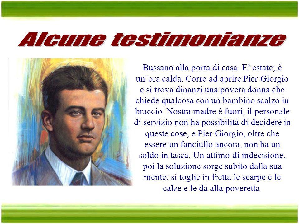 Pier Giorgio Frassati era famoso per essere sempre al verde, e tutti sapevano che l'essere sempre senza soldi era una conseguenza della sua ardente ca