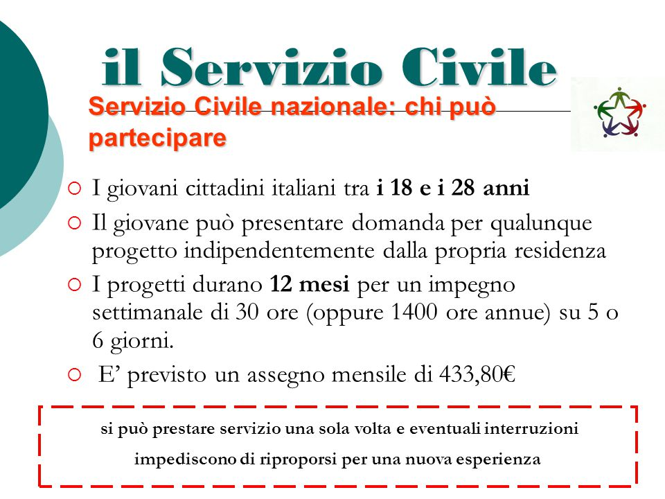 il Servizio Civile Servizio Civile nazionale: chi può partecipare  I giovani cittadini italiani tra i 18 e i 28 anni  Il giovane può presentare doma