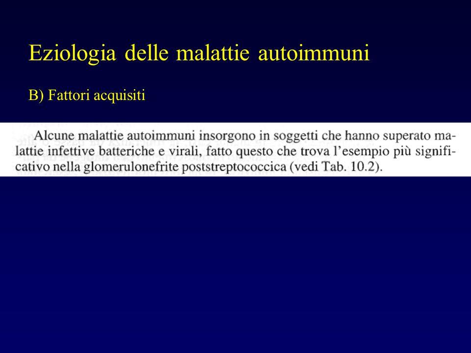 Eziologia delle malattie autoimmuni B) Fattori acquisiti