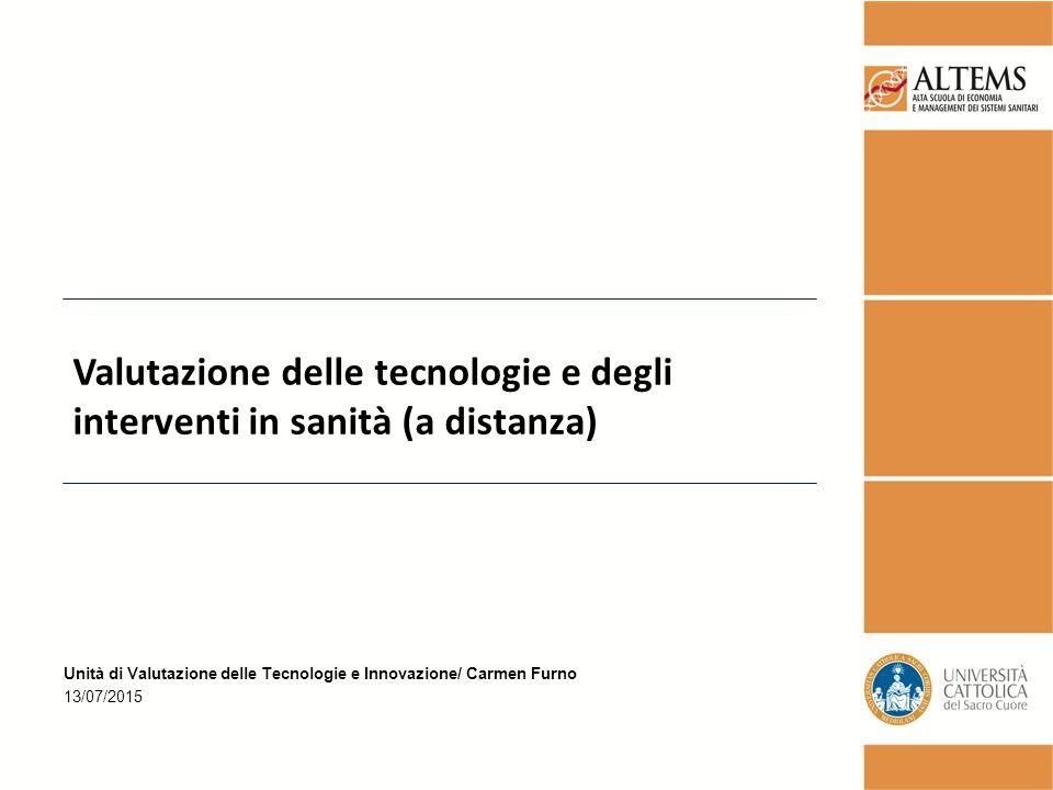 Unità di Valutazione delle Tecnologie e Innovazione/ Carmen Furno 13/07/2015 Valutazione delle tecnologie e degli interventi in sanità (a distanza)