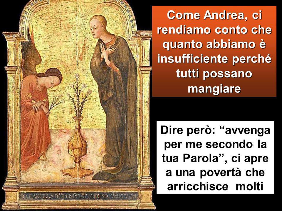 Gli disse allora uno dei suoi discepoli, Andrea, fratello di Simon Pietro: «C'è qui un ragazzo che ha cinque pani d'orzo e due pesci; ma che cos'è questo per tanta gente?».