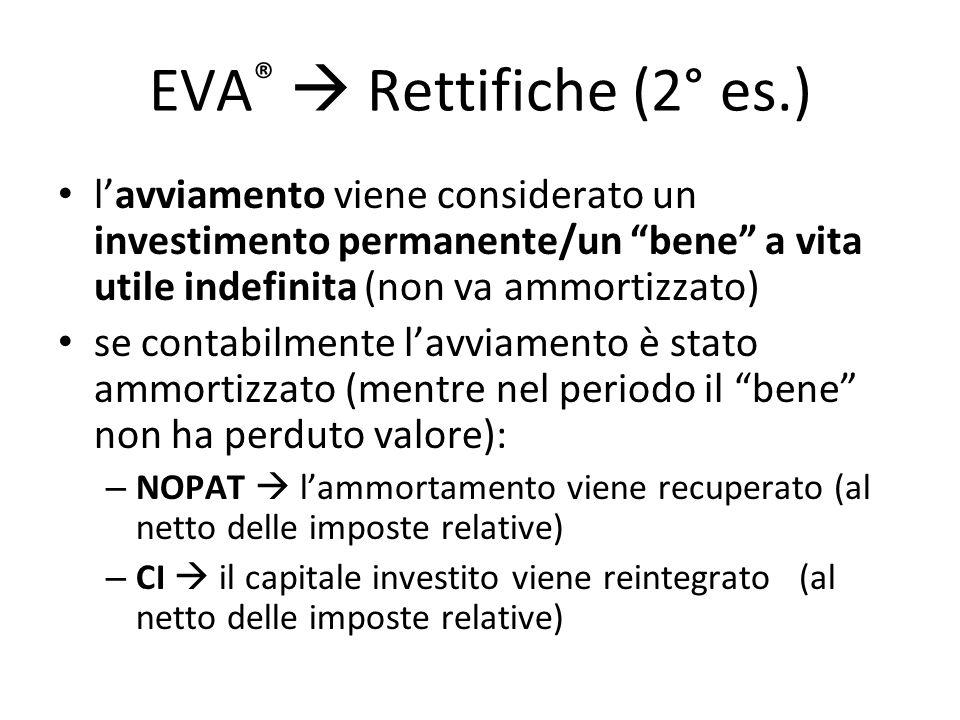 """EVA ®  Rettifiche (2° es.) l'avviamento viene considerato un investimento permanente/un """"bene"""" a vita utile indefinita (non va ammortizzato) se conta"""