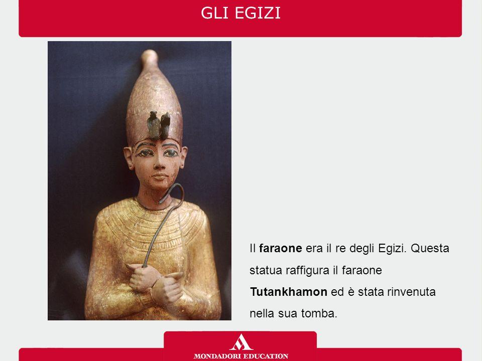 Il faraone era il re degli Egizi. Questa statua raffigura il faraone Tutankhamon ed è stata rinvenuta nella sua tomba. GLI EGIZI