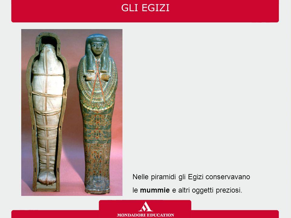 Nelle piramidi gli Egizi conservavano le mummie e altri oggetti preziosi. GLI EGIZI