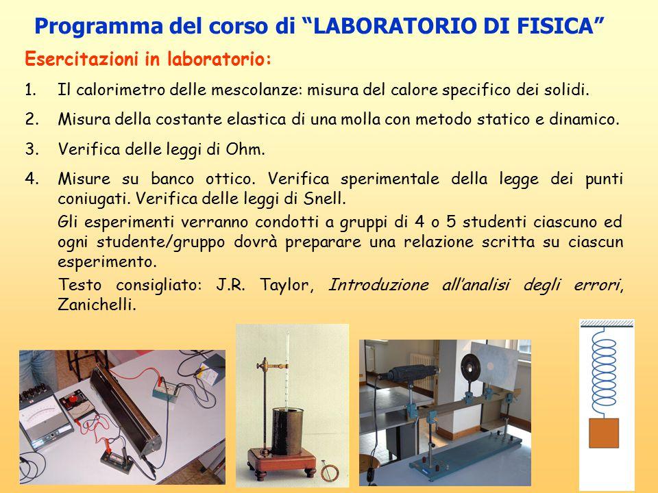 Programma del corso di LABORATORIO DI FISICA Esercitazioni in laboratorio: 1.Il calorimetro delle mescolanze: misura del calore specifico dei solidi.