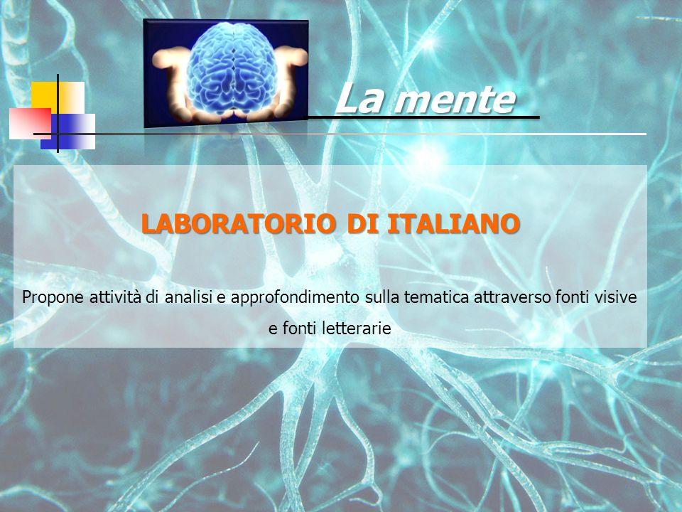 La mente LABORATORIO DI ITALIANO Propone attività di analisi e approfondimento sulla tematica attraverso fonti visive e fonti letterarie