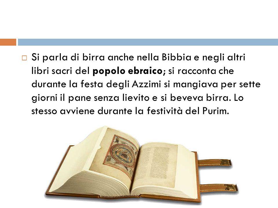  Si parla di birra anche nella Bibbia e negli altri libri sacri del popolo ebraico; si racconta che durante la festa degli Azzimi si mangiava per set