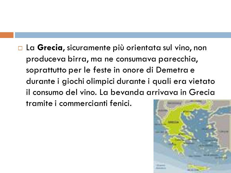  La Grecia, sicuramente più orientata sul vino, non produceva birra, ma ne consumava parecchia, soprattutto per le feste in onore di Demetra e durant