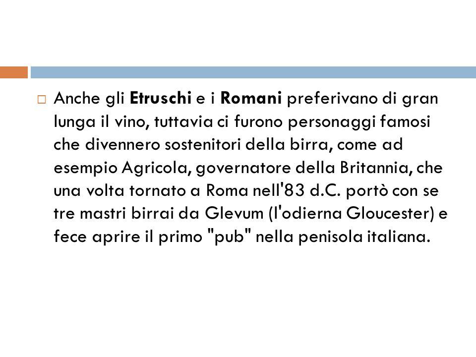  Anche gli Etruschi e i Romani preferivano di gran lunga il vino, tuttavia ci furono personaggi famosi che divennero sostenitori della birra, come ad